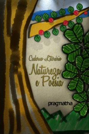 Caderno Literário Pragmatha: Natureza E Poesia