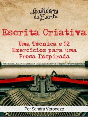 Escrita Criativa: 1 Técnica E 52 Exercícios Para Uma Prosa Inspirada
