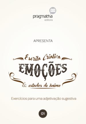 Escrita Criativa: Emoções & Estados De Ânimo – Exercícios Para Uma Adjetivação Subjetiva