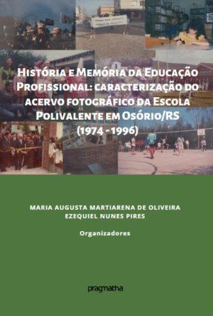 História e Memória da Educação Profissional: caracterização do acervo fotográfico da Escola Polivalente em Osório/RS (1974 – 1996)
