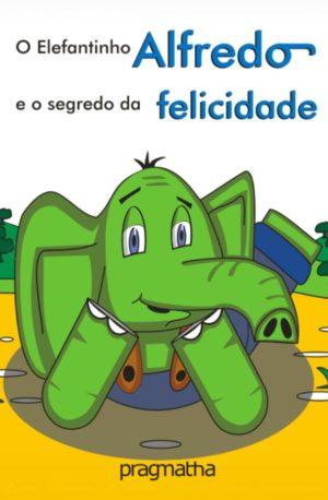 O elefantinho Alfredo e o segredo da felicidade