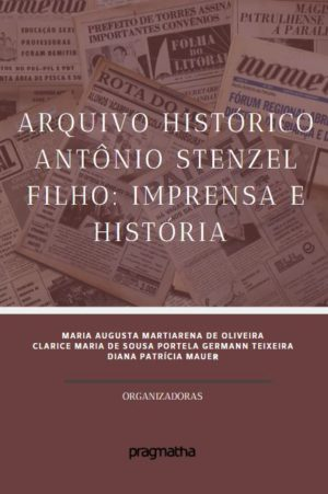 Arquivo Histórico Antônio Stenzel Filho: imprensa e história