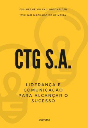 CTG S.A.: Liderança e Comunicação para alcançar o Sucesso