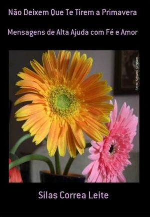 Não deixem que tirem a primavera: mensagens de alta ajuda com fé e amor